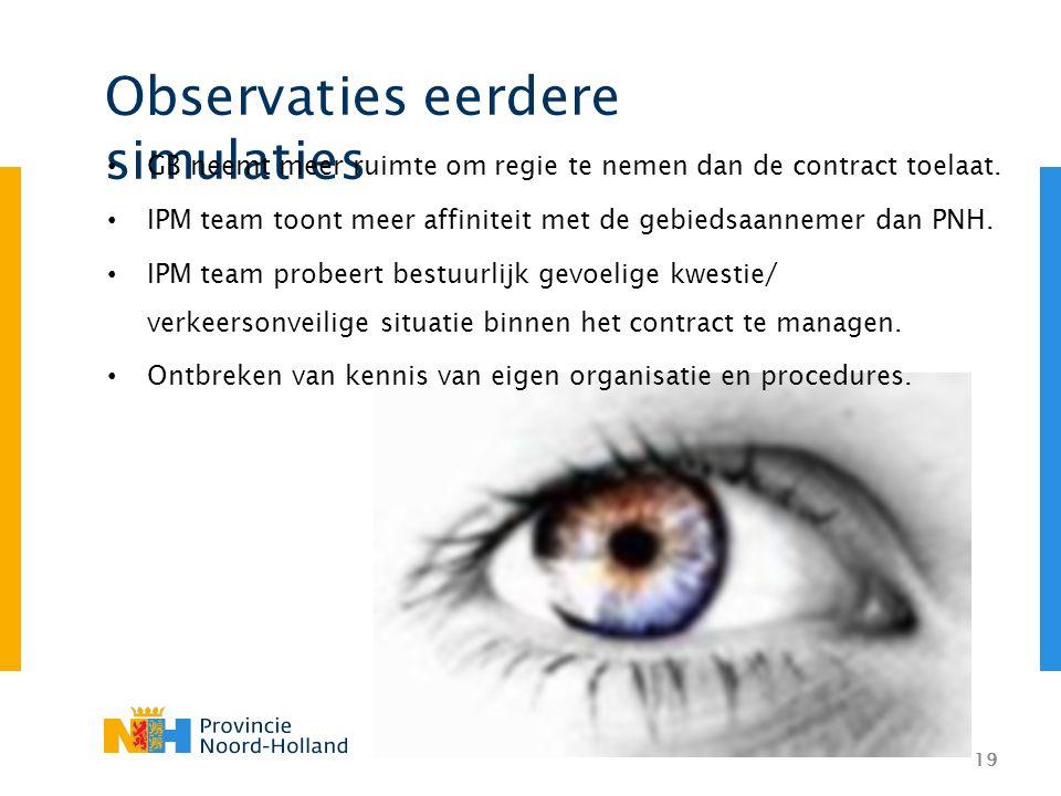 19 Observaties eerdere simulaties GB neemt meer ruimte om regie te nemen dan de contract toelaat. IPM team toont meer affiniteit met de gebiedsaanneme