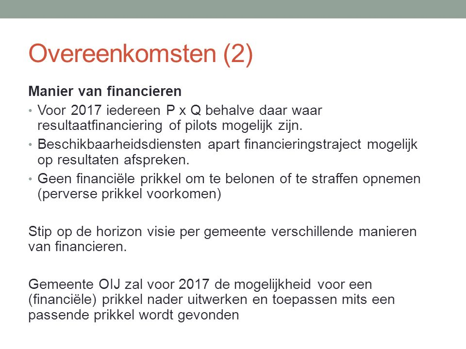 Overeenkomsten (2) Manier van financieren Voor 2017 iedereen P x Q behalve daar waar resultaatfinanciering of pilots mogelijk zijn. Beschikbaarheidsdi