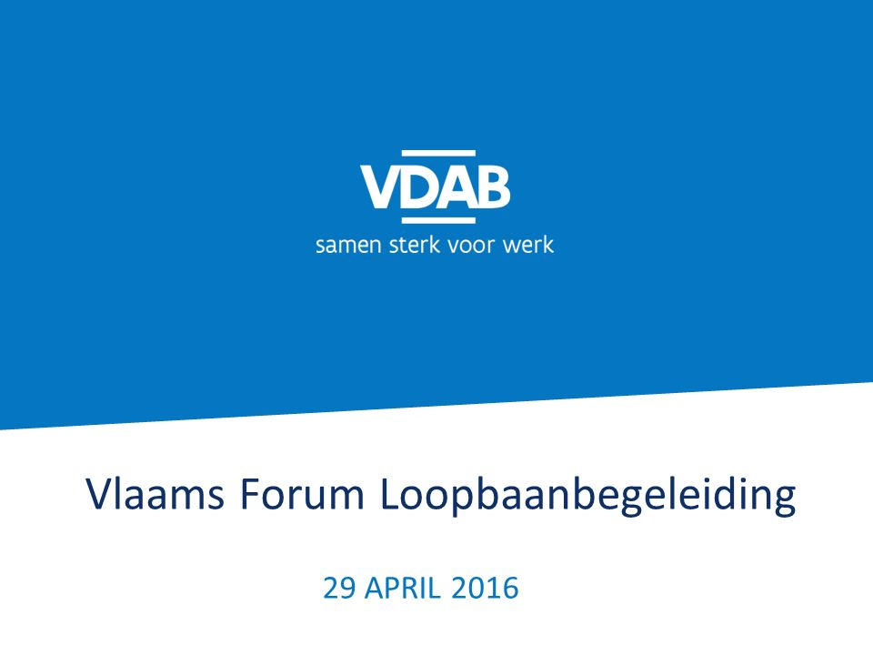 Vlaams Forum Loopbaanbegeleiding 29 APRIL 2016