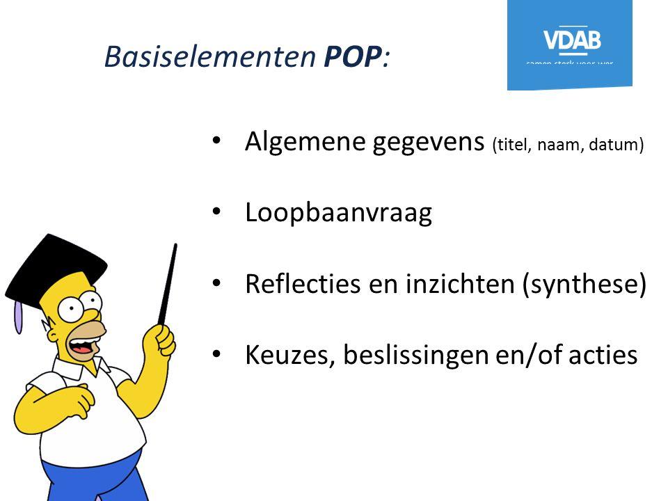 Basiselementen POP: Algemene gegevens (titel, naam, datum) Loopbaanvraag Reflecties en inzichten (synthese) Keuzes, beslissingen en/of acties