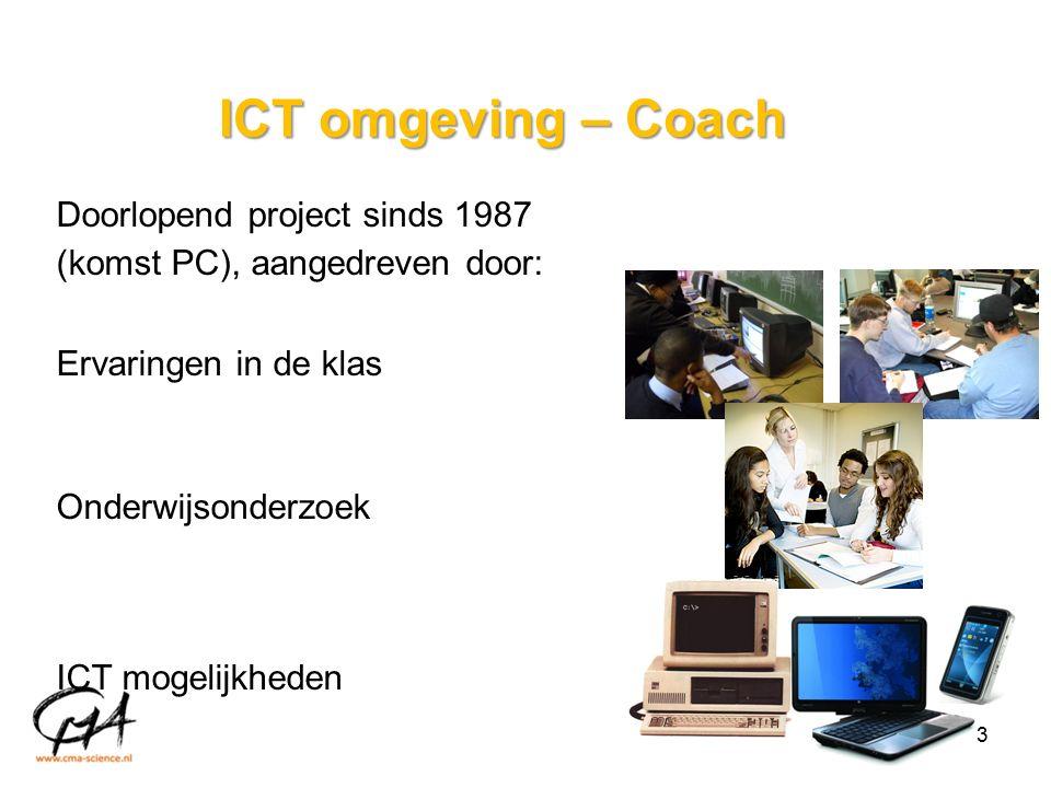 ICT omgeving – Coach Ervaringen in de klas Onderwijsonderzoek ICT mogelijkheden Doorlopend project sinds 1987 (komst PC), aangedreven door: 3