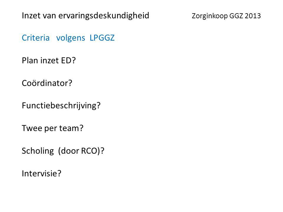 Inzet van ervaringsdeskundigheid Zorginkoop GGZ 2013 Criteria volgens LPGGZ Plan inzet ED.