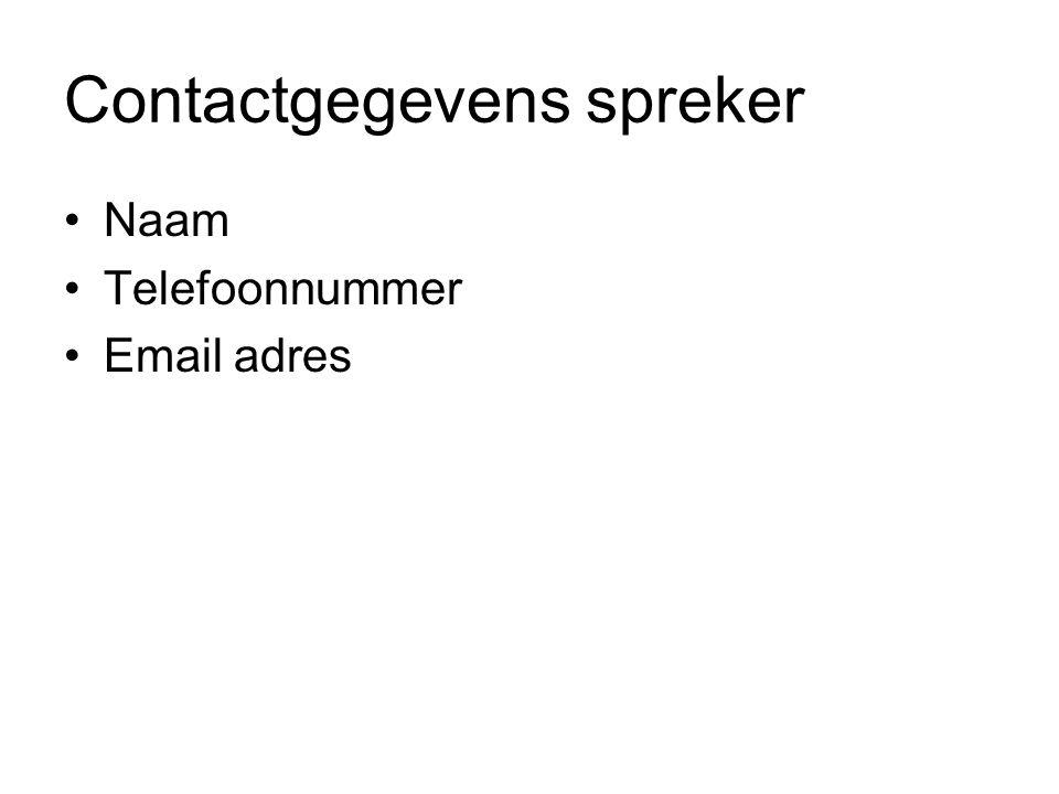 Contactgegevens spreker Naam Telefoonnummer Email adres