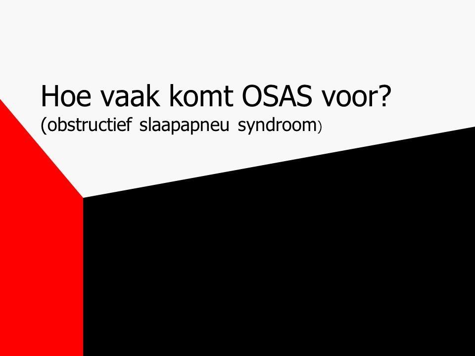 Gevolgen OSAS lange termijn Extreme slaperigheid Cerebro-vasculaire complicaties (OR 2.8) Ritme stoornissen Myocardinfarct (OR 2.3) Acute hartdood (OR 2.6) Pulmonale hypertensie Systemische hypertensie Polyglobulie
