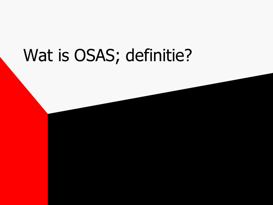 Definitie OSAS Obstructief slaapapneu syndroom= >5 apneus/hypopneus per uur mét symptomen