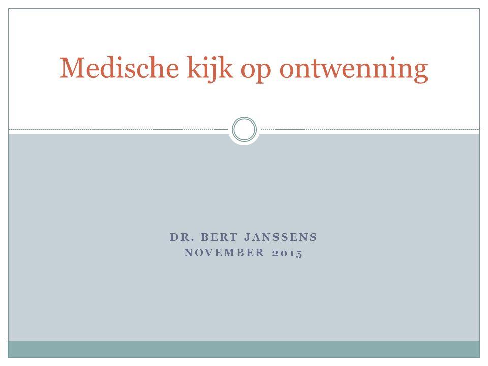 DR. BERT JANSSENS NOVEMBER 2015 Medische kijk op ontwenning