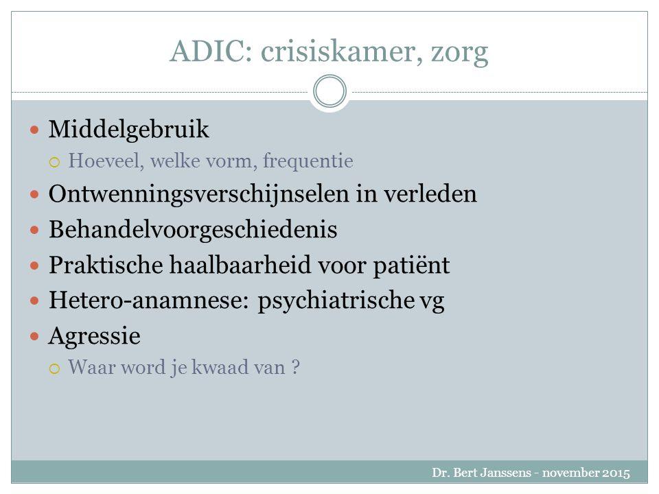 ADIC: crisiskamer, zorg Middelgebruik  Hoeveel, welke vorm, frequentie Ontwenningsverschijnselen in verleden Behandelvoorgeschiedenis Praktische haalbaarheid voor patiënt Hetero-anamnese: psychiatrische vg Agressie  Waar word je kwaad van .