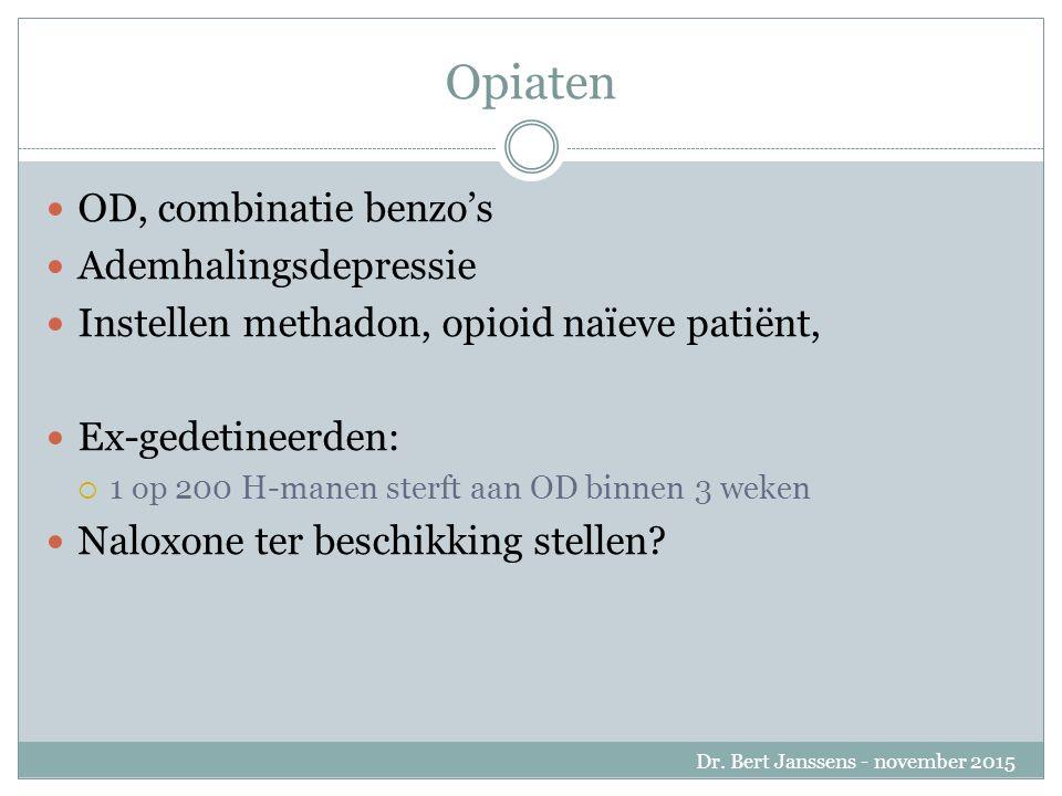 Opiaten OD, combinatie benzo's Ademhalingsdepressie Instellen methadon, opioid naïeve patiënt, Ex-gedetineerden:  1 op 200 H-manen sterft aan OD binnen 3 weken Naloxone ter beschikking stellen.