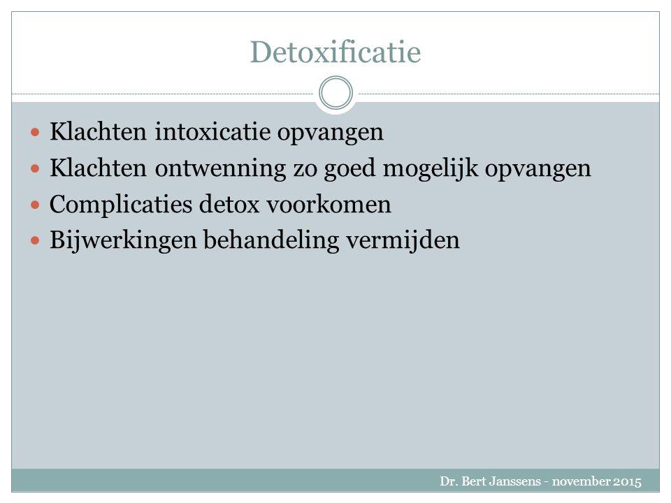 Detoxificatie Klachten intoxicatie opvangen Klachten ontwenning zo goed mogelijk opvangen Complicaties detox voorkomen Bijwerkingen behandeling vermijden Dr.