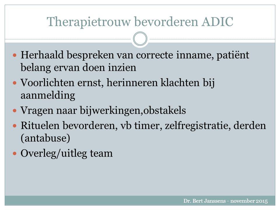 Therapietrouw bevorderen ADIC Herhaald bespreken van correcte inname, patiënt belang ervan doen inzien Voorlichten ernst, herinneren klachten bij aanmelding Vragen naar bijwerkingen,obstakels Rituelen bevorderen, vb timer, zelfregistratie, derden (antabuse) Overleg/uitleg team Dr.
