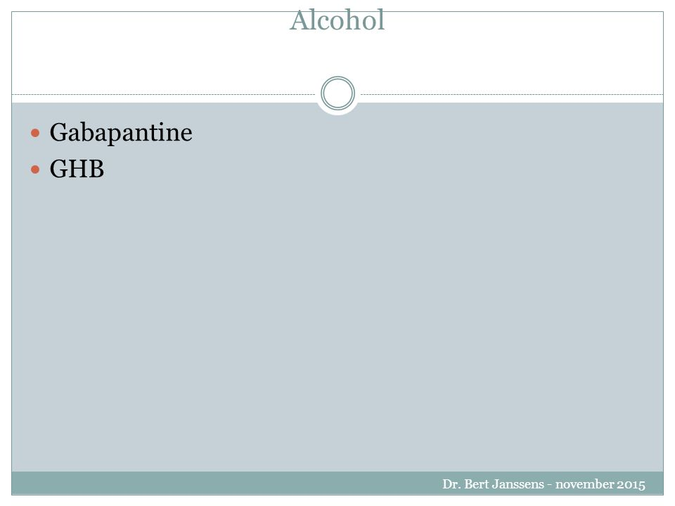 Alcohol Gabapantine GHB Dr. Bert Janssens - november 2015