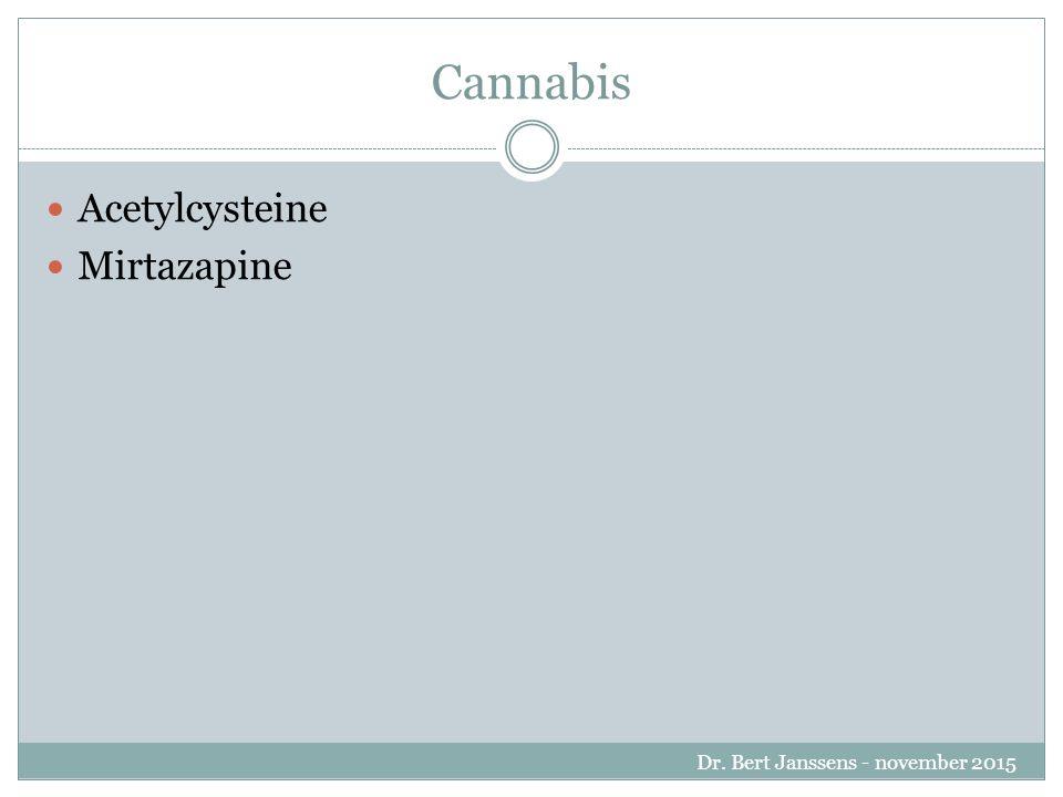 Cannabis Acetylcysteine Mirtazapine Dr. Bert Janssens - november 2015