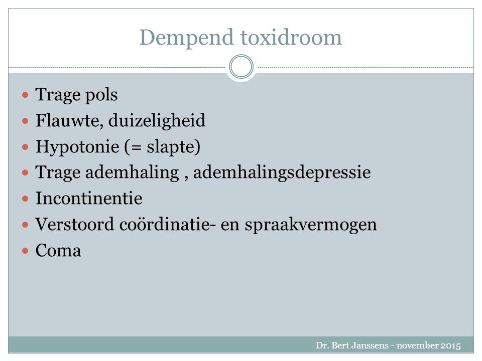 Dempend toxidroom Trage pols Flauwte, duizeligheid Hypotonie (= slapte) Trage ademhaling, ademhalingsdepressie Incontinentie Verstoord coördinatie- en spraakvermogen Coma Dr.