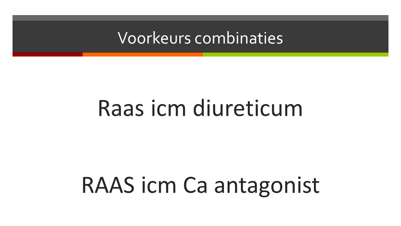 Voorkeurs combinaties Raas icm diureticum RAAS icm Ca antagonist