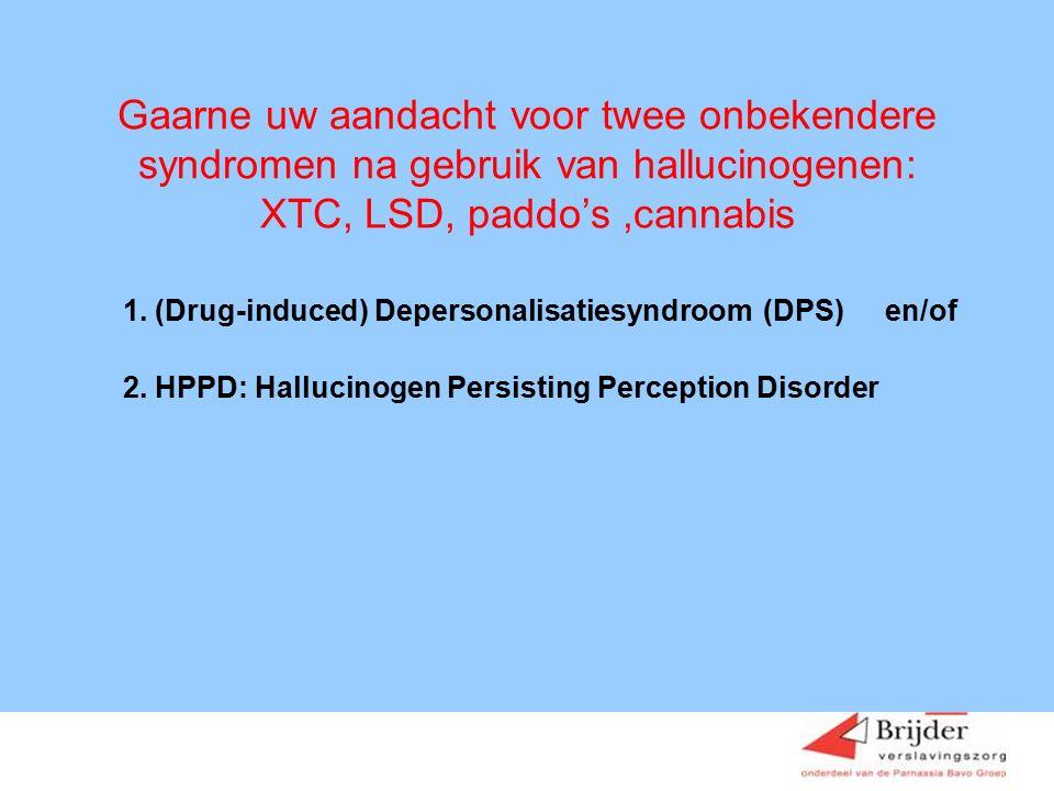Gaarne uw aandacht voor twee onbekendere syndromen na gebruik van hallucinogenen: XTC, LSD, paddo's,cannabis 1.