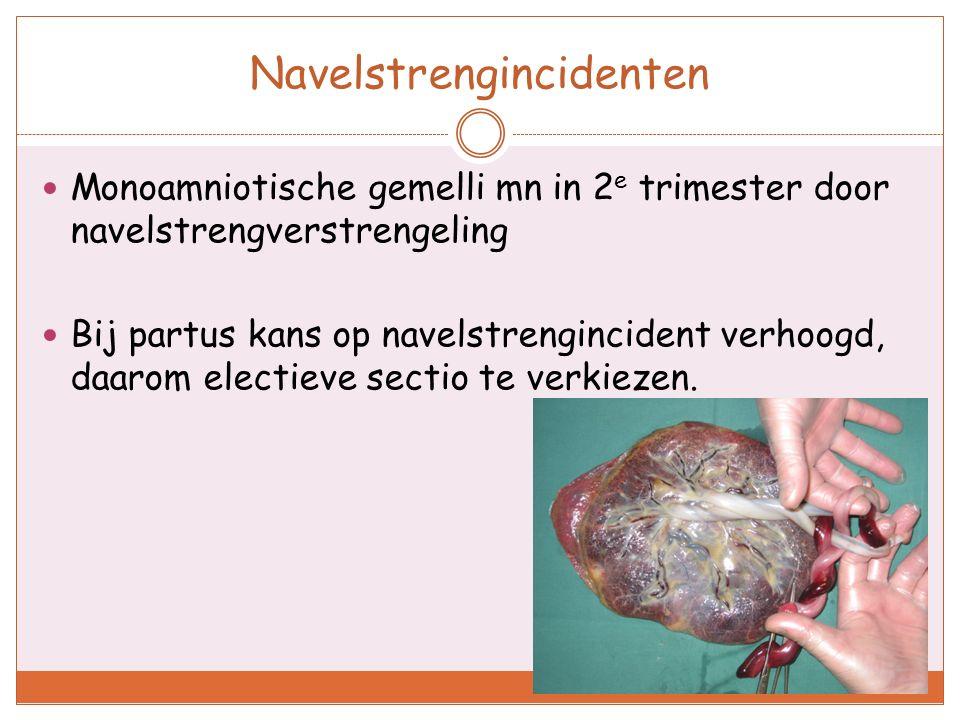 Navelstrengincidenten Monoamniotische gemelli mn in 2 e trimester door navelstrengverstrengeling Bij partus kans op navelstrengincident verhoogd, daar