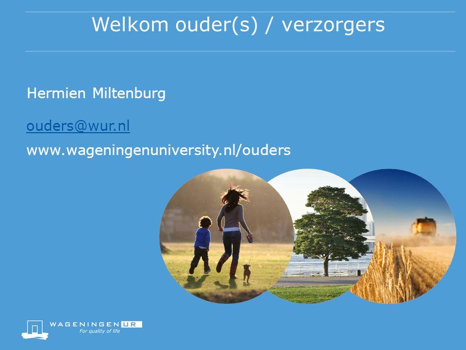 Welkom ouder(s) / verzorgers Hermien Miltenburg ouders@wur.nl www.wageningenuniversity.nl/ouders