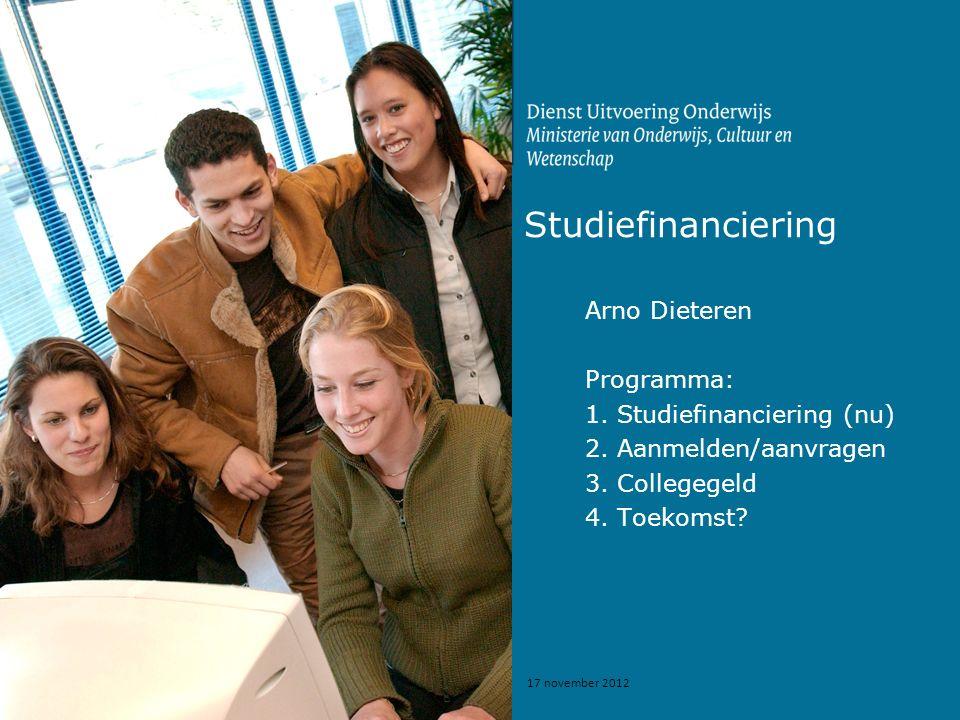 17 november 2012 Studiefinanciering Arno Dieteren Programma: 1.