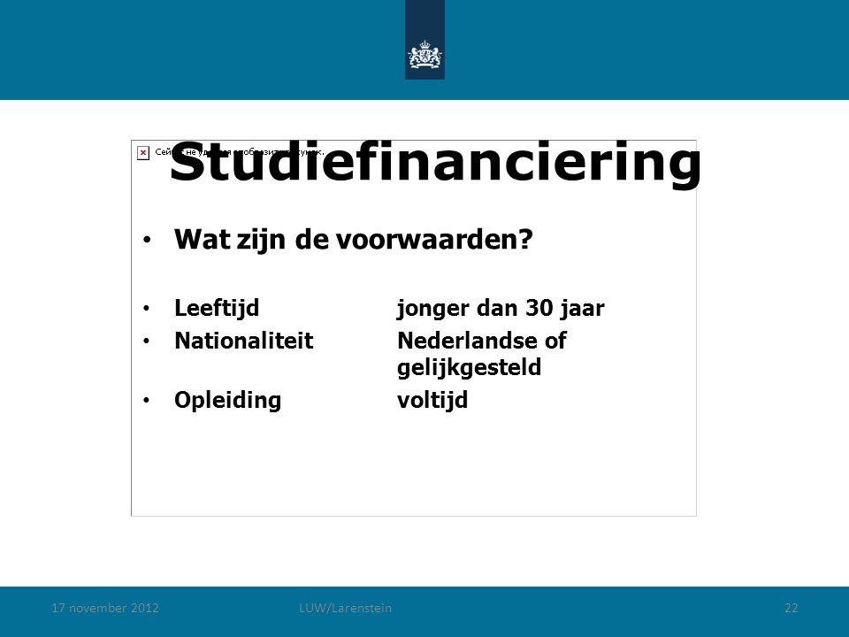 17 november 2012LUW/Larenstein22 Studiefinanciering Wat zijn de voorwaarden.