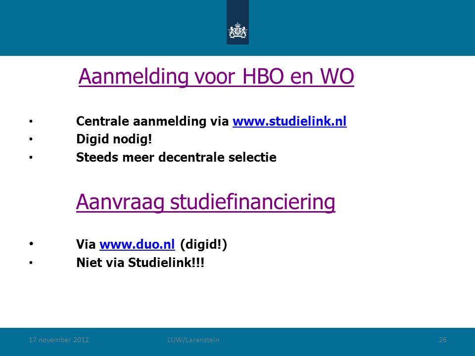 17 november 2012LUW/Larenstein26 Aanmelding voor HBO en WO Centrale aanmelding via www.studielink.nlwww.studielink.nl Digid nodig.