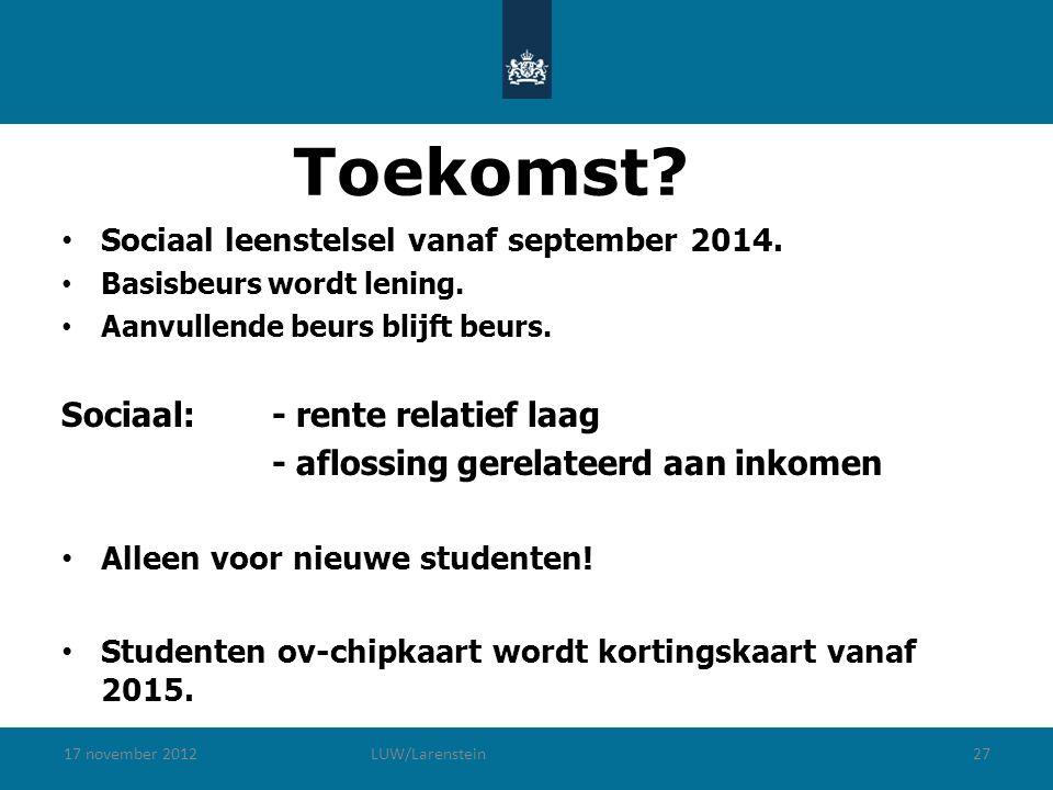 17 november 2012LUW/Larenstein27 Toekomst. Sociaal leenstelsel vanaf september 2014.