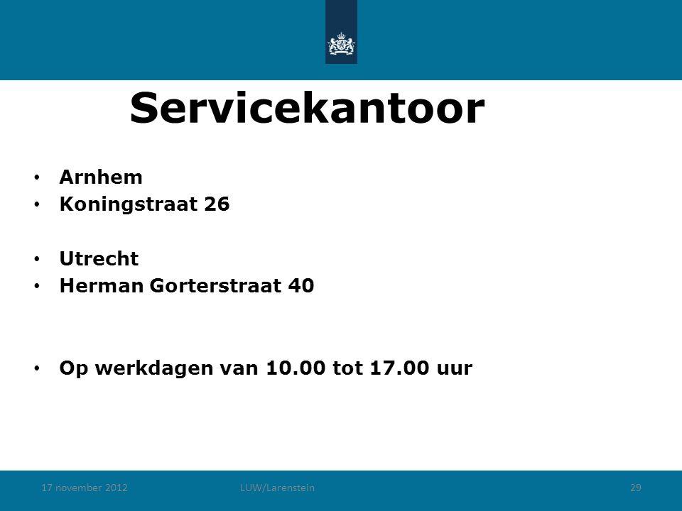 17 november 2012LUW/Larenstein29 Servicekantoor Arnhem Koningstraat 26 Utrecht Herman Gorterstraat 40 Op werkdagen van 10.00 tot 17.00 uur
