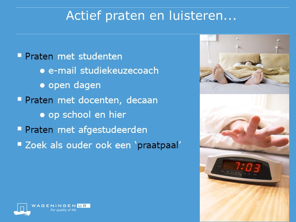 Soms duurt het even...maar het komt (bijna altijd) goed www.wageningen university.nl/ouders university.nl ouders@wur.nl Nieuwsbrief