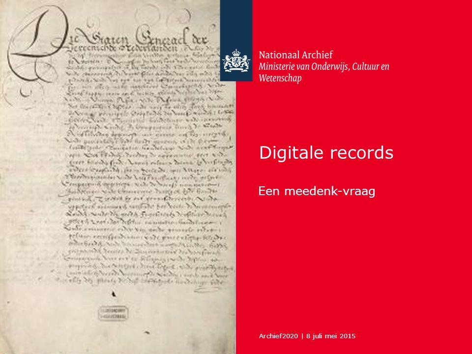 Archief2020 | 8 juli mei 2015 Digitale records Een meedenk-vraag
