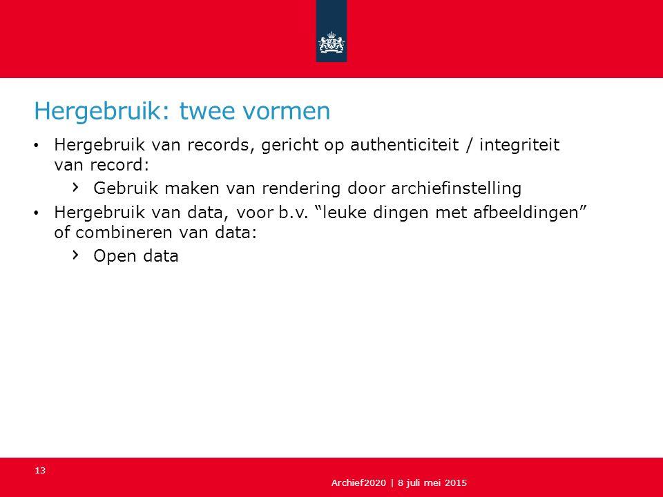 Hergebruik: twee vormen Hergebruik van records, gericht op authenticiteit / integriteit van record: Gebruik maken van rendering door archiefinstelling Hergebruik van data, voor b.v.
