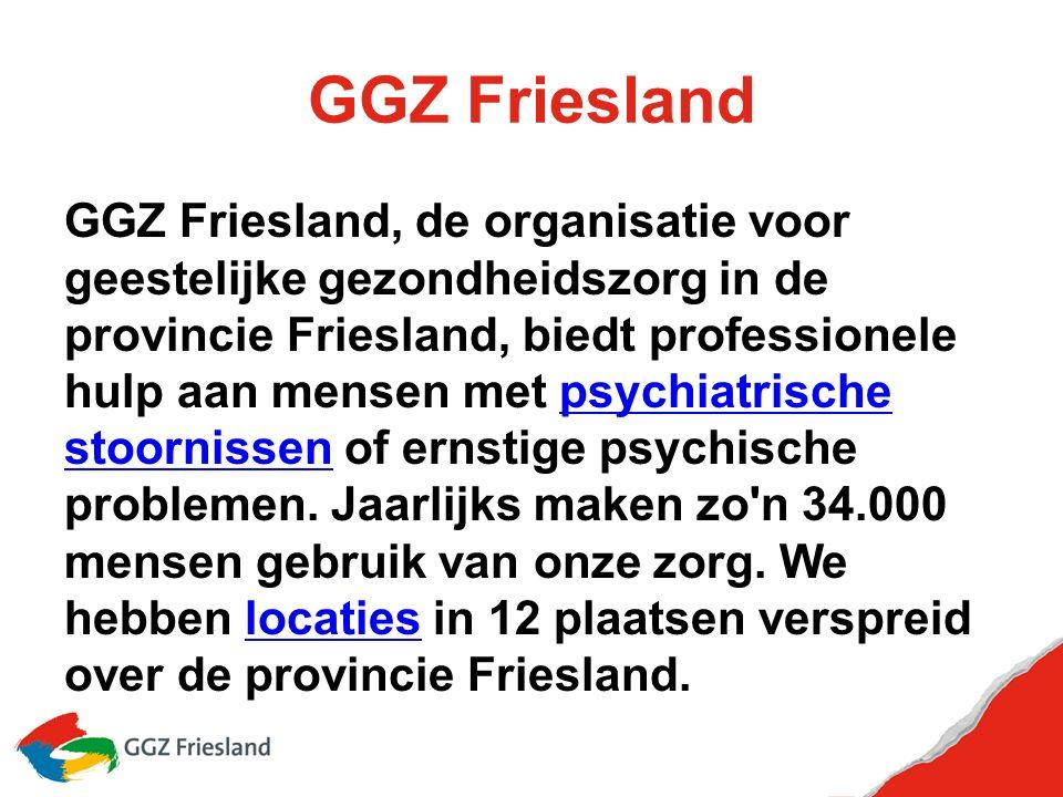 GGZ Friesland GGZ Friesland, de organisatie voor geestelijke gezondheidszorg in de provincie Friesland, biedt professionele hulp aan mensen met psychiatrische stoornissen of ernstige psychische problemen.