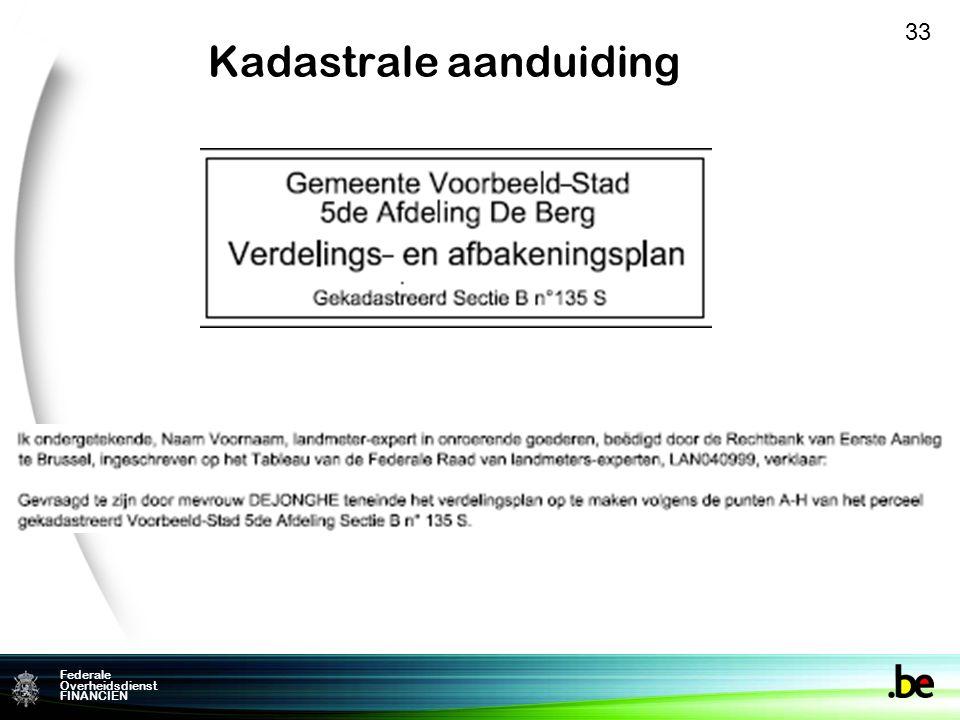 Federale Overheidsdienst FINANCIEN Kadastrale aanduiding 33