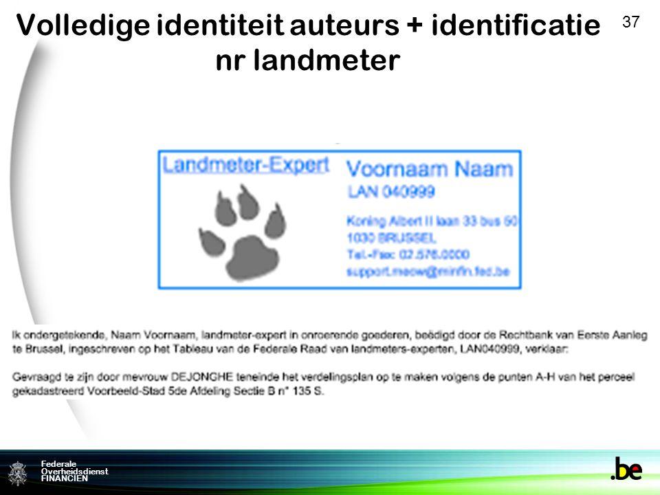 Federale Overheidsdienst FINANCIEN Volledige identiteit auteurs + identificatie nr landmeter 37
