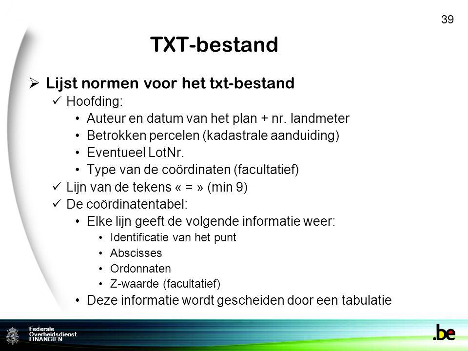 Federale Overheidsdienst FINANCIEN TXT-bestand  Lijst normen voor het txt-bestand Hoofding: Auteur en datum van het plan + nr.