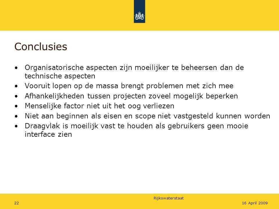 Rijkswaterstaat 2216 April 2009 Conclusies Organisatorische aspecten zijn moeilijker te beheersen dan de technische aspecten Vooruit lopen op de massa