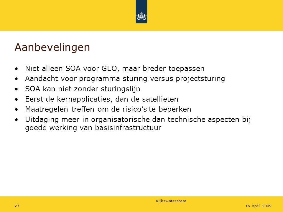 Rijkswaterstaat 2316 April 2009 Aanbevelingen Niet alleen SOA voor GEO, maar breder toepassen Aandacht voor programma sturing versus projectsturing SO