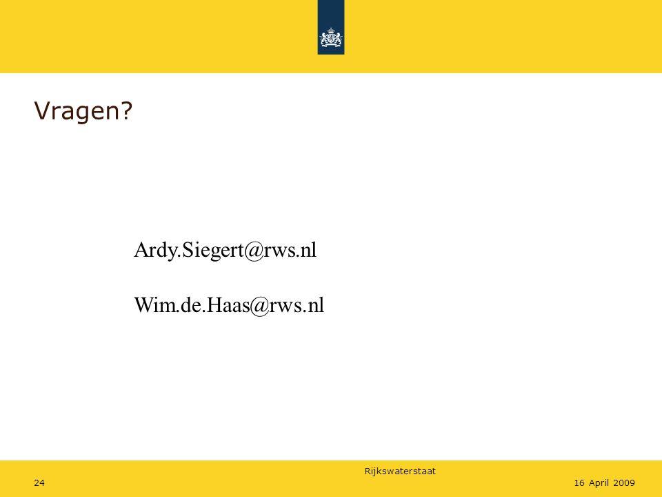Rijkswaterstaat 2416 April 2009 Vragen? Ardy.Siegert@rws.nl Wim.de.Haas@rws.nl