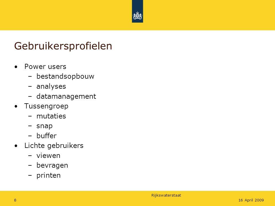 Rijkswaterstaat 816 April 2009 Gebruikersprofielen Power users –bestandsopbouw –analyses –datamanagement Tussengroep –mutaties –snap –buffer Lichte ge