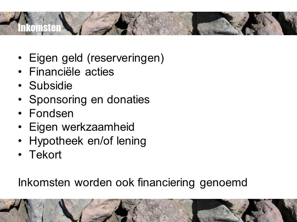 Inkomsten Eigen geld (reserveringen) Financiële acties Subsidie Sponsoring en donaties Fondsen Eigen werkzaamheid Hypotheek en/of lening Tekort Inkomsten worden ook financiering genoemd