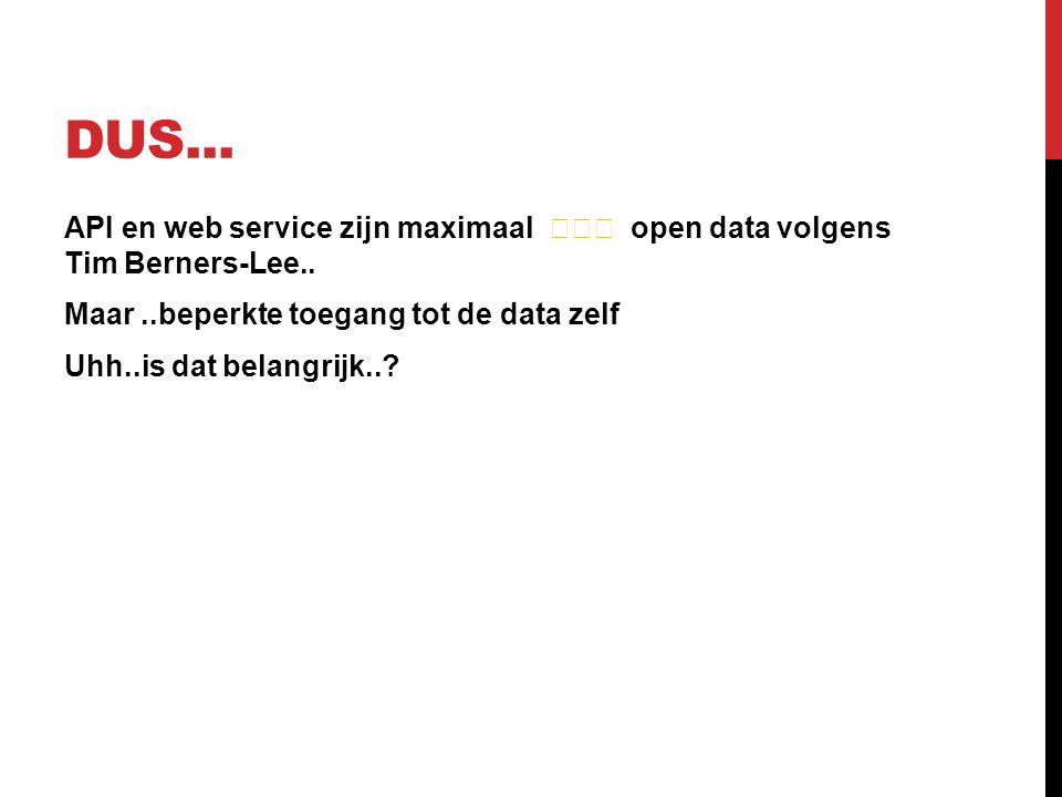 DUS... API en web service zijn maximaal ★★★ open data volgens Tim Berners-Lee..