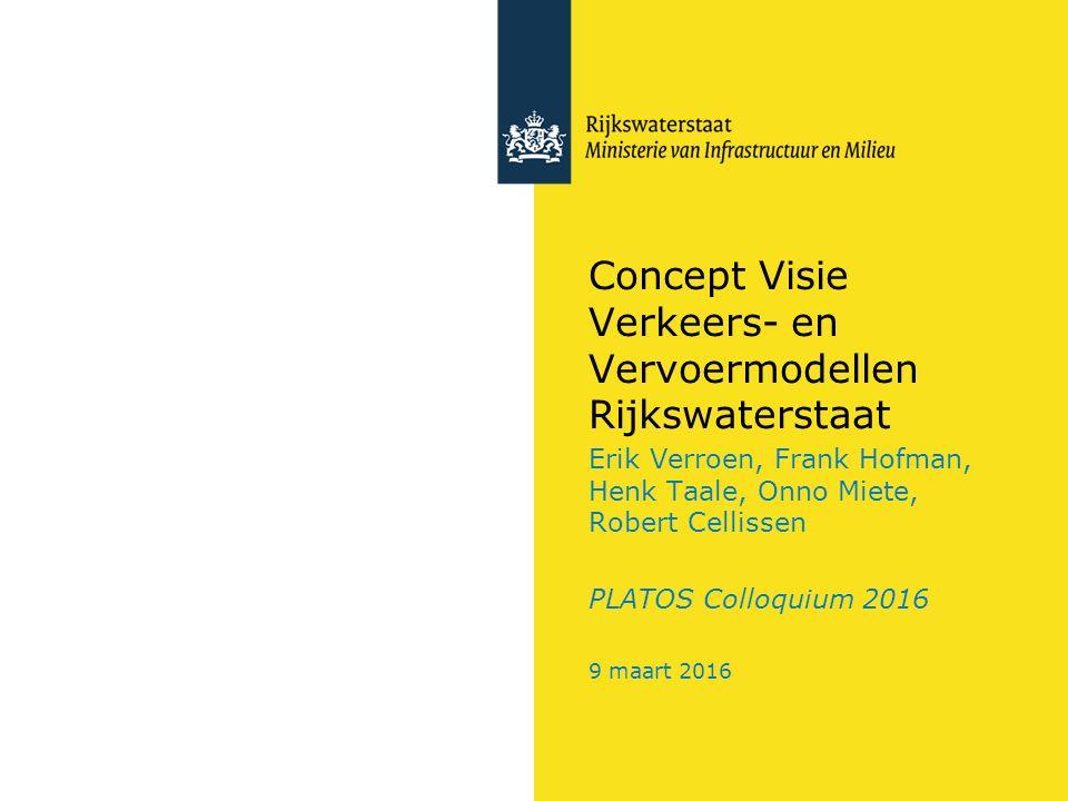 Concept Visie Verkeers- en Vervoermodellen Rijkswaterstaat Erik Verroen, Frank Hofman, Henk Taale, Onno Miete, Robert Cellissen PLATOS Colloquium 2016