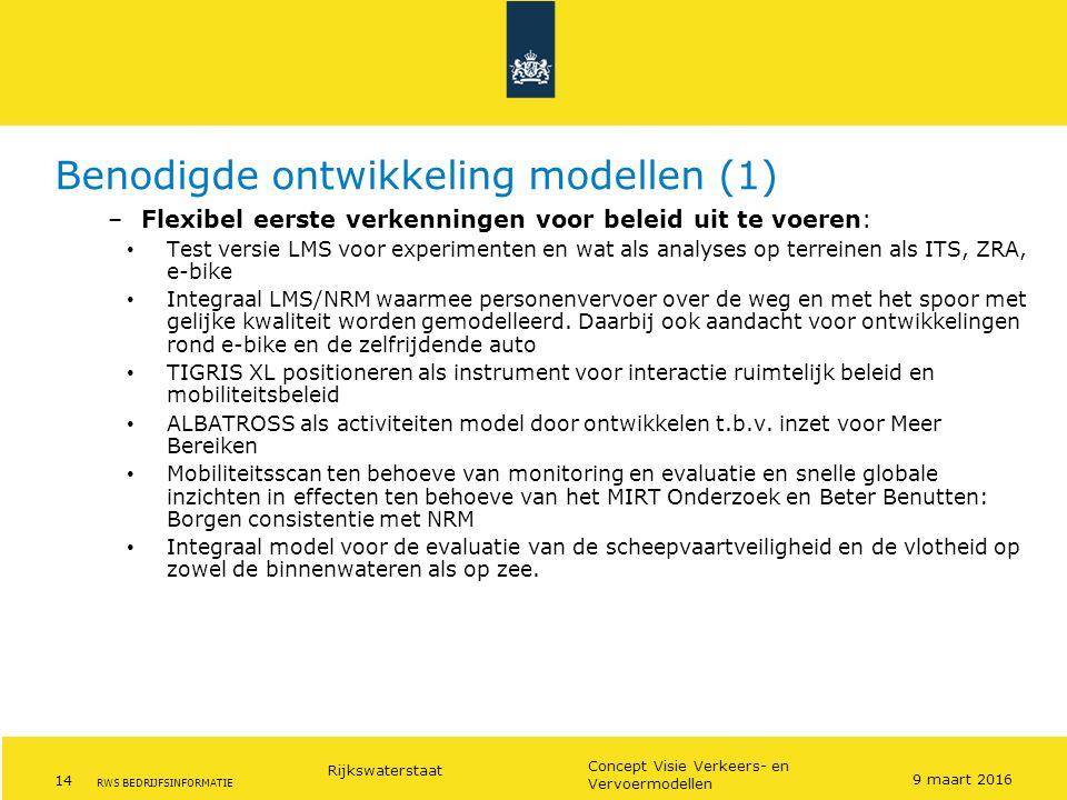 Rijkswaterstaat 14 Concept Visie Verkeers- en Vervoermodellen RWS BEDRIJFSINFORMATIE Benodigde ontwikkeling modellen (1) –Flexibel eerste verkenningen