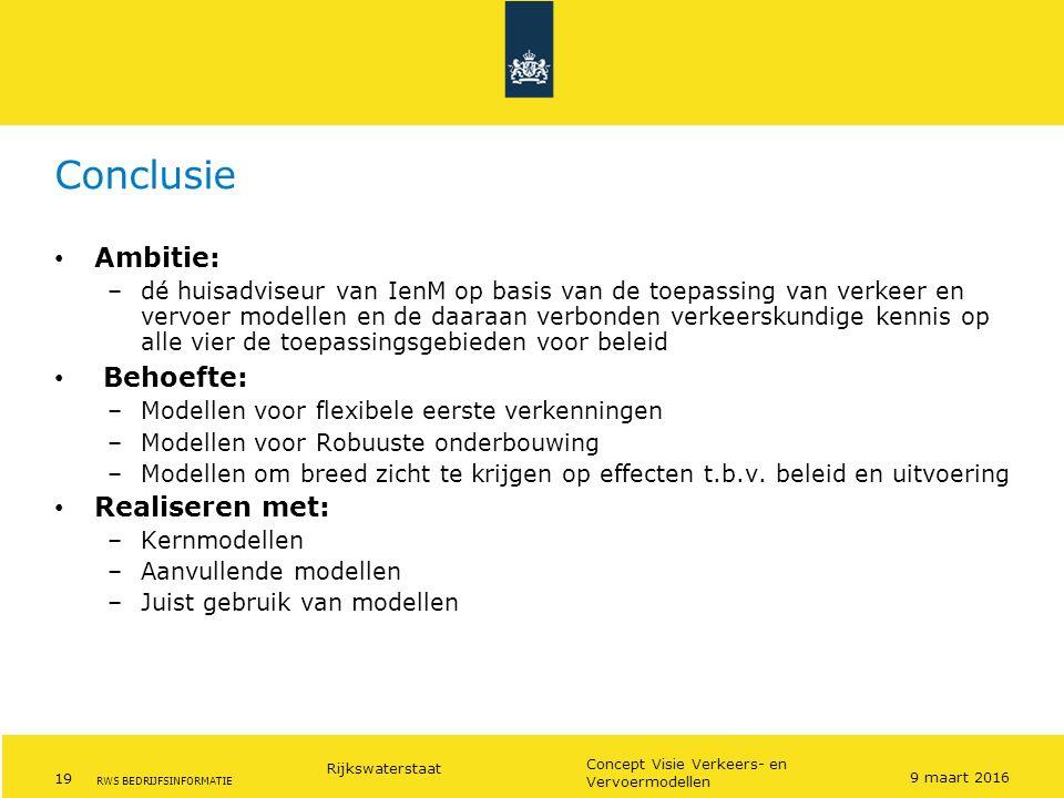 Rijkswaterstaat 19 Concept Visie Verkeers- en Vervoermodellen RWS BEDRIJFSINFORMATIE Conclusie Ambitie: –dé huisadviseur van IenM op basis van de toep