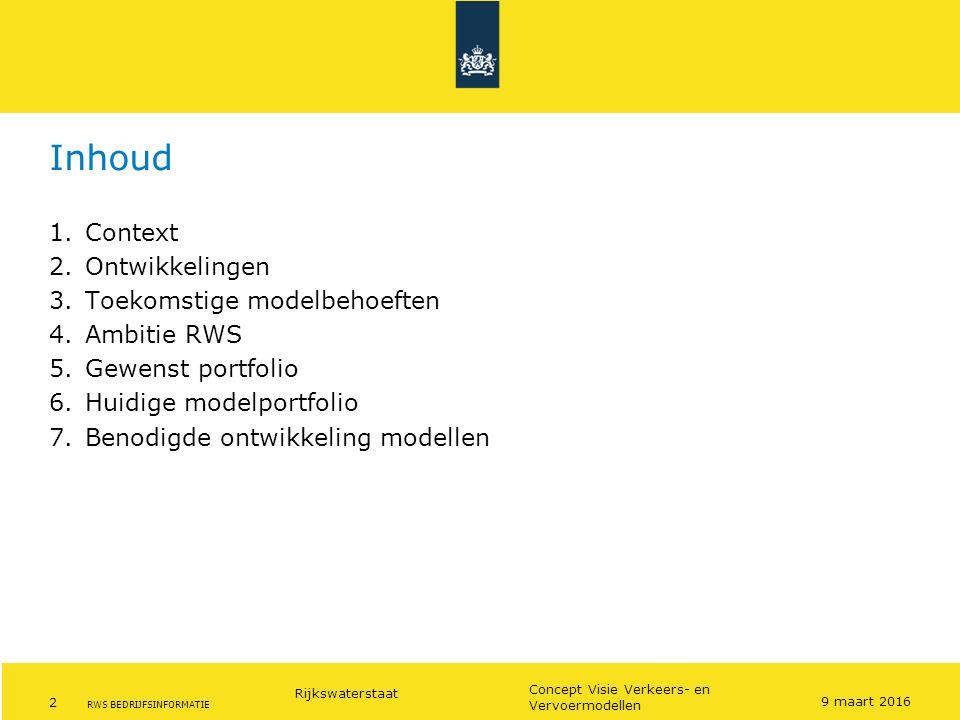 Rijkswaterstaat 2 Concept Visie Verkeers- en Vervoermodellen RWS BEDRIJFSINFORMATIE Inhoud 9 maart 2016 1.Context 2.Ontwikkelingen 3.Toekomstige model