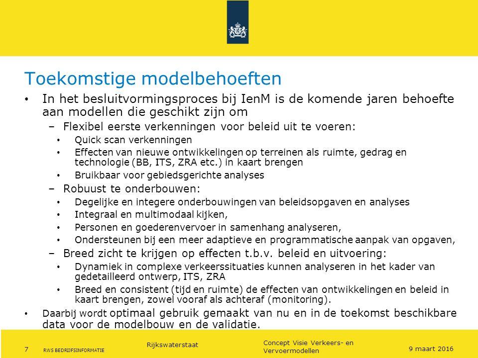 Rijkswaterstaat 7 Concept Visie Verkeers- en Vervoermodellen RWS BEDRIJFSINFORMATIE Toekomstige modelbehoeften In het besluitvormingsproces bij IenM i