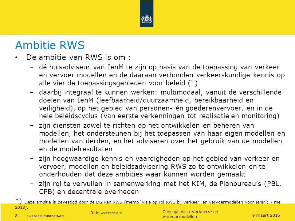 Rijkswaterstaat 8 Concept Visie Verkeers- en Vervoermodellen RWS BEDRIJFSINFORMATIE Ambitie RWS De ambitie van RWS is om : –dé huisadviseur van IenM t