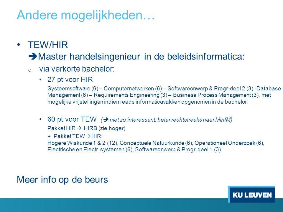 TEW/HIR  Master handelsingenieur in de beleidsinformatica: o via verkorte bachelor: 27 pt voor HIR Systeemsoftware (6) – Computernetwerken (6) – Softwareonwerp & Progr.