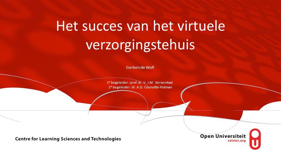 Het succes van het virtuele verzorgingstehuis Gerben de Wolf 1 e begeleider: prof. dr. ir. J.M. Versendaal 2 e begeleider: dr. A.D. Counotte-Potman