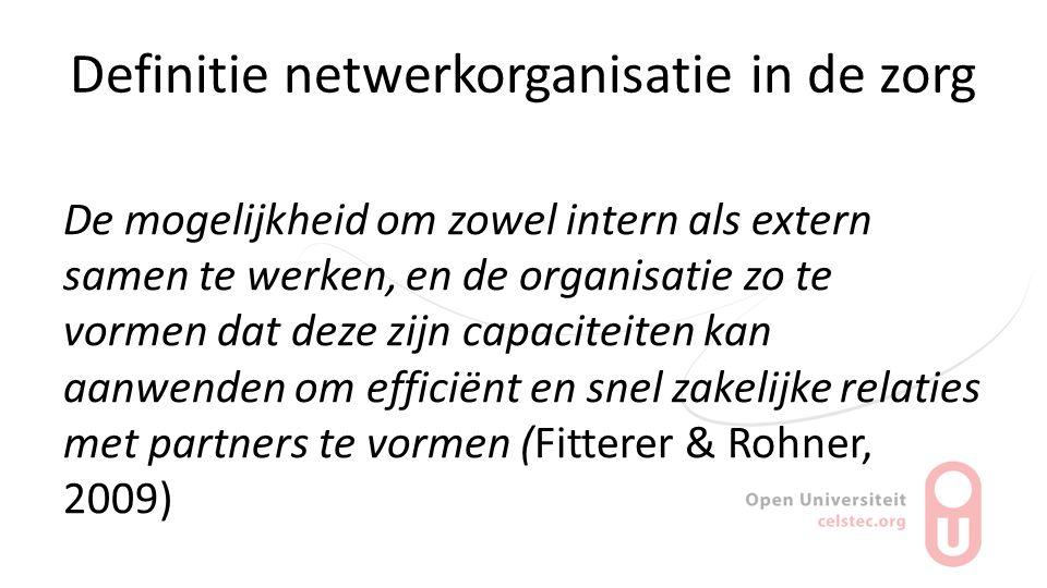 Definitie netwerkorganisatie in de zorg De mogelijkheid om zowel intern als extern samen te werken, en de organisatie zo te vormen dat deze zijn capac