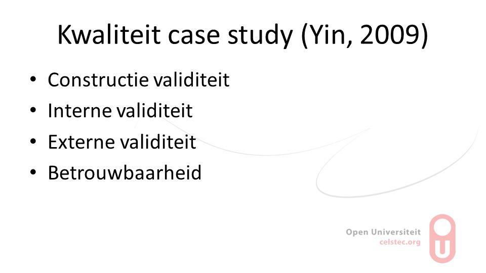 Kwaliteit case study (Yin, 2009) Constructie validiteit Interne validiteit Externe validiteit Betrouwbaarheid