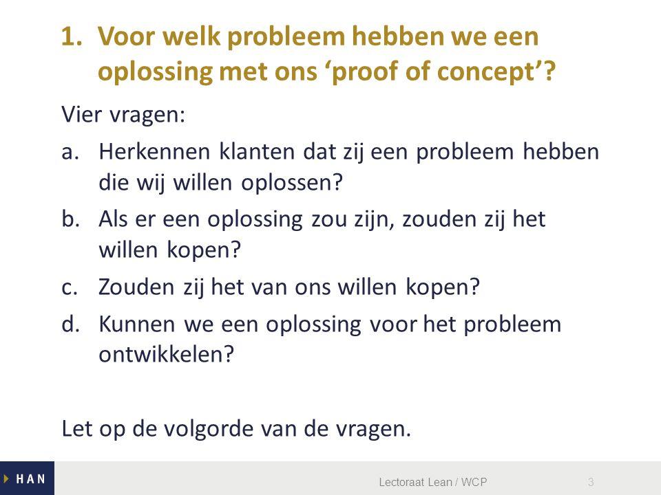 Lectoraat Lean / WCP3 Vier vragen: a.Herkennen klanten dat zij een probleem hebben die wij willen oplossen.
